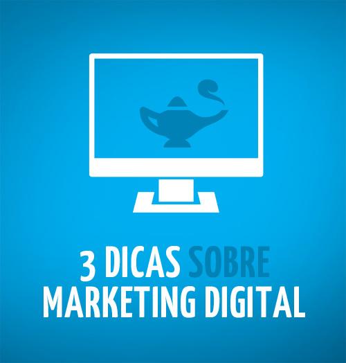3 Dicas sobre Marketing Digital