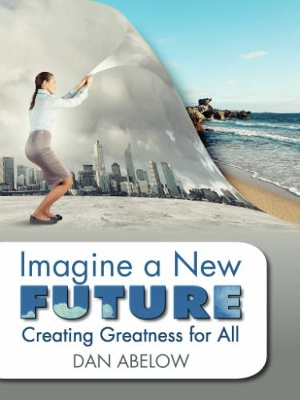 Livro de Dan Abelow, Imagine a New Future: Creating Greatness for All