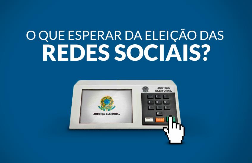 O que esperar da Eleição das Redes Sociais?